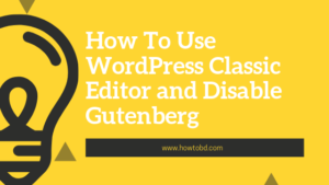 How To Use WordPress Classic Editor and Disable Gutenberg