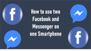 How to use two Facebook and Messenger on one Smartphone